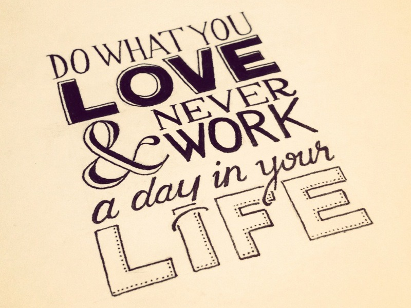 Do What You Love & Never Work a Day in Your Life