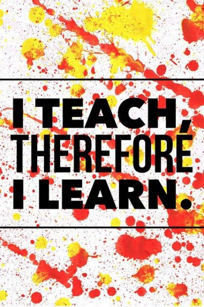 I Teach, Therefore I Learn